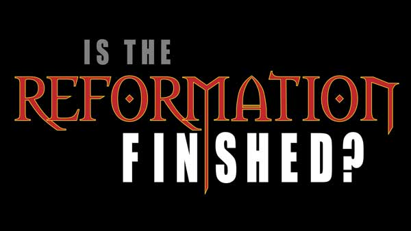 Is the Reformation Finished Seminar
