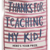 closeup of thanks for teaching my kid label
