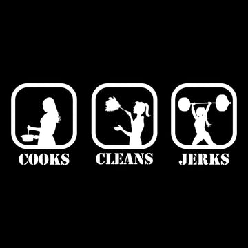 Cooks, Cleans, Jerks