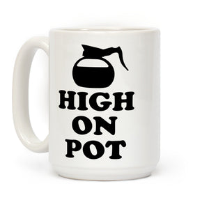 High On Pot Ceramic Coffee Mug by LookHUMAN