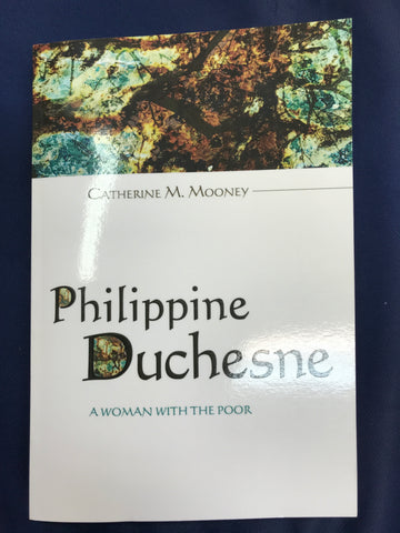 Philippine Duchesne: A Woman of the Poor
