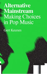 Alternative Mainstream: Making Choices in Pop Music, Gert Keunen - The Library Project