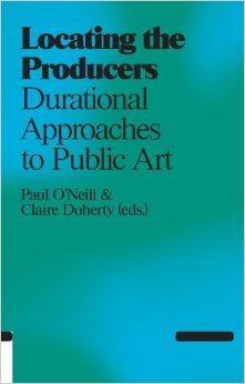 Locating The Producers: Durational Approaches To Public Art, P. O'Neill & C. Doherty (Eds.) - The Library Project