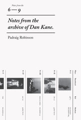 6-9 Notes from the Archive of Dan Kane, Padraig Robinson - The Library Project