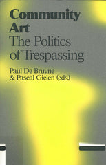 Community Art: The Politics of Trespassing, P. Gielen & P. De Bruyne (Eds.) - The Library Project