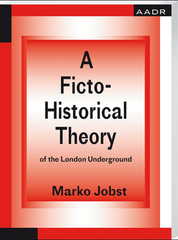 A Ficto-Historical Theory of the London Underground, Marko Jobst - The Library Project