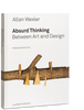 Absurd Thinking: Between Art and Design, Allan Wexler - The Library Project