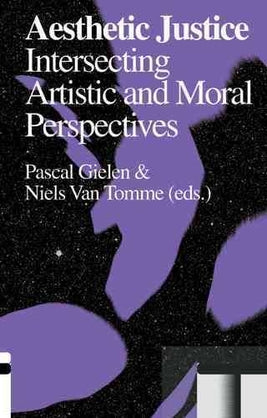 Aesthetic Justice: Intersecting Artistic and Moral Perspectives, P. Gielen & N. Van Tomme (Eds.) - The Library Project
