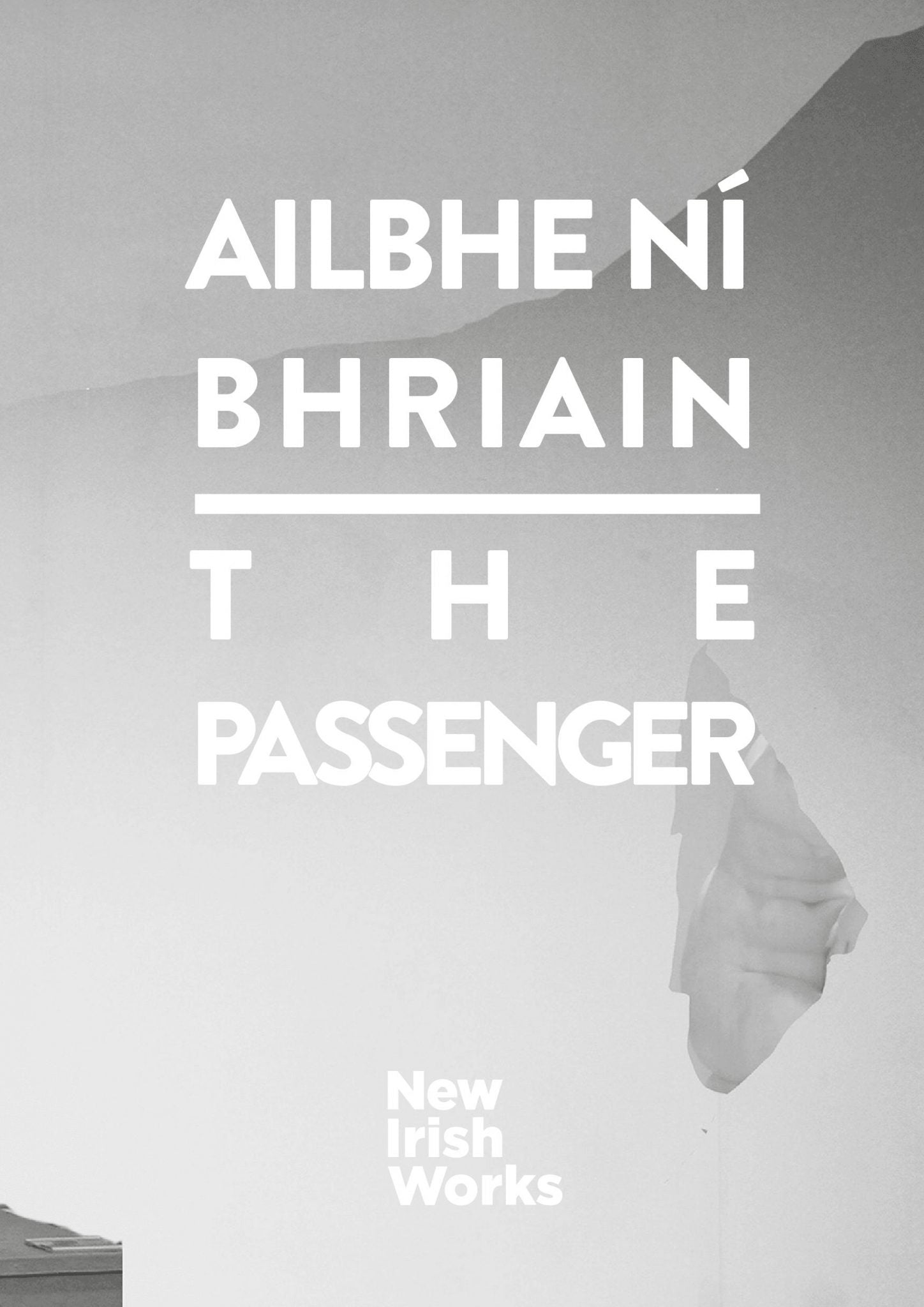 The Passenger, Ailbhe Ní Bhriain - NEW IRISH WORKS - The Library Project