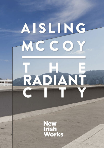 The Radiant City, Aisling McCoy - NEW IRISH WORKS