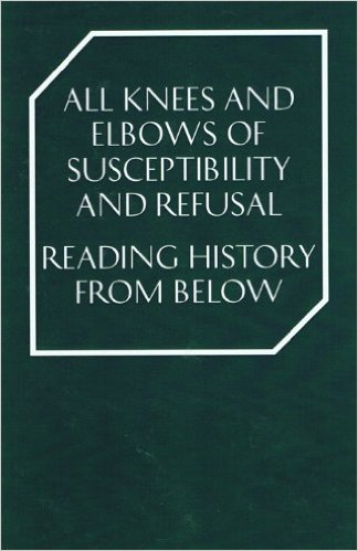 All Knees and Elbows of Susceptibility and Refusal: Reading History From Below, A. Iles & T. Roberts - The Library Project
