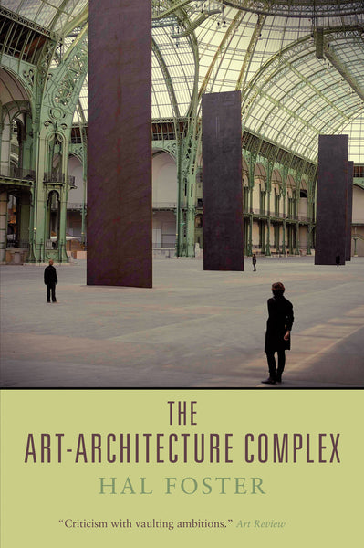 The Art-Architecture Complex, Hal Foster