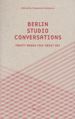 Berlin Studio Conversations, Twenty Women Talk About Art - The Library Project