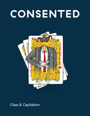 Consented Issue 7: Class and Capitalism - The Library Project