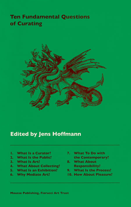Ten Fundamental Questions of Curating, Jens Hoffmann (Ed.) - The Library Project