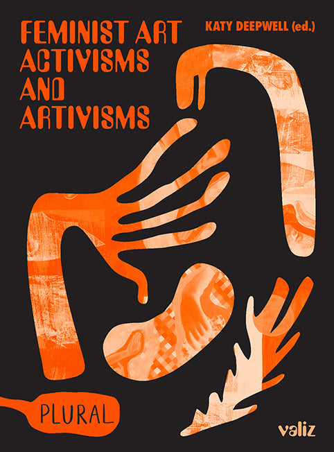 Feminist Art Activisms and Artivisms, Katy Deepwell (Ed.)