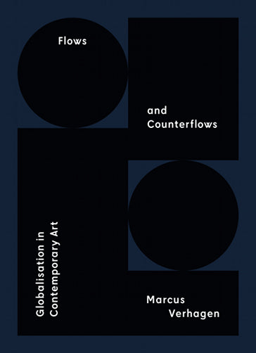 Flows and Counterflows: Globalisation in Contemporary Art, Marcus Verhagen - The Library Project