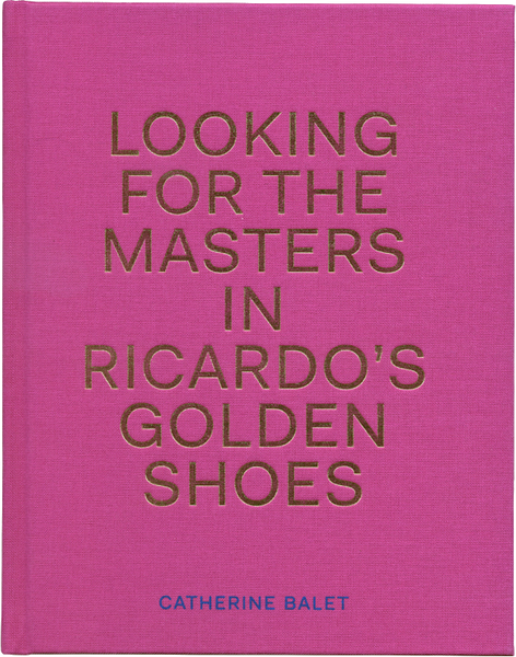 Looking for the Masters in Ricardo's Golden Shoes, Catherine Balet - The Library Project