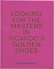 Looking for the Masters in Ricardo's Golden Shoes, Catherine Balet