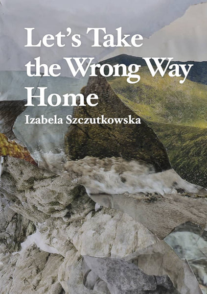 Let's Take the Wrong Way Home, Izabela Szczutkowska
