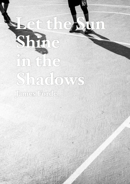 Let the Sun Shine in the Shadows, James Forde