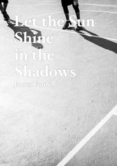 Let the Sun Shine in the Shadows, James Forde - The Library Project