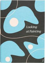 Looking at Painting: Volume 2, Jessie Churchill (Ed.) - The Library Project