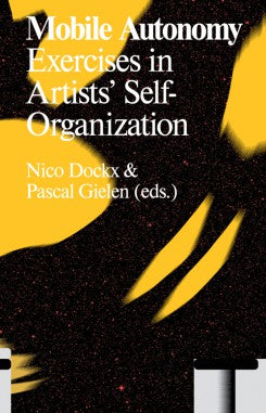 Mobile Autonomy: Exercises in Artists' Self-Organization, N. Dock & P. Gielen (Eds.) - The Library Project