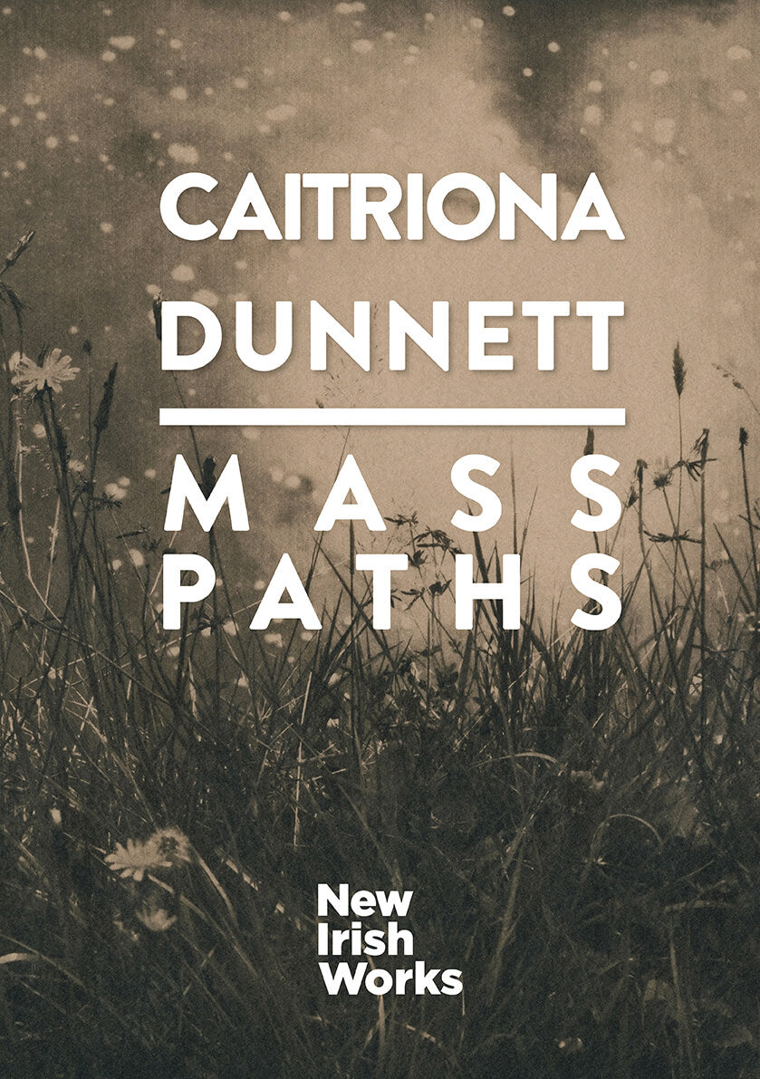 Mass Paths, Caitriona Dunnett – NEW IRISH WORKS - The Library Project