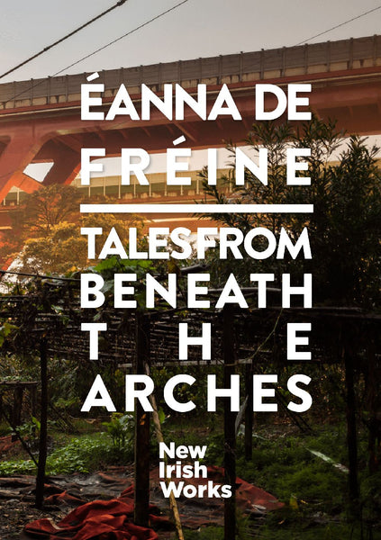 Tales from Beneath the Arches, Éanna de Fréine - NEW IRISH WORKS - The Library Project