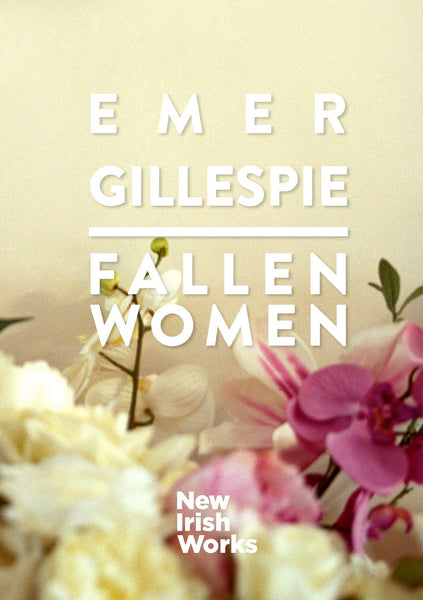Fallen Women, Emer Gillespie – NEW IRISH WORKS - The Library Project