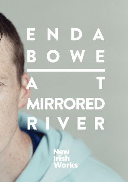 At Mirrored River, Enda Bowe - NEW IRISH WORKS - The Library Project