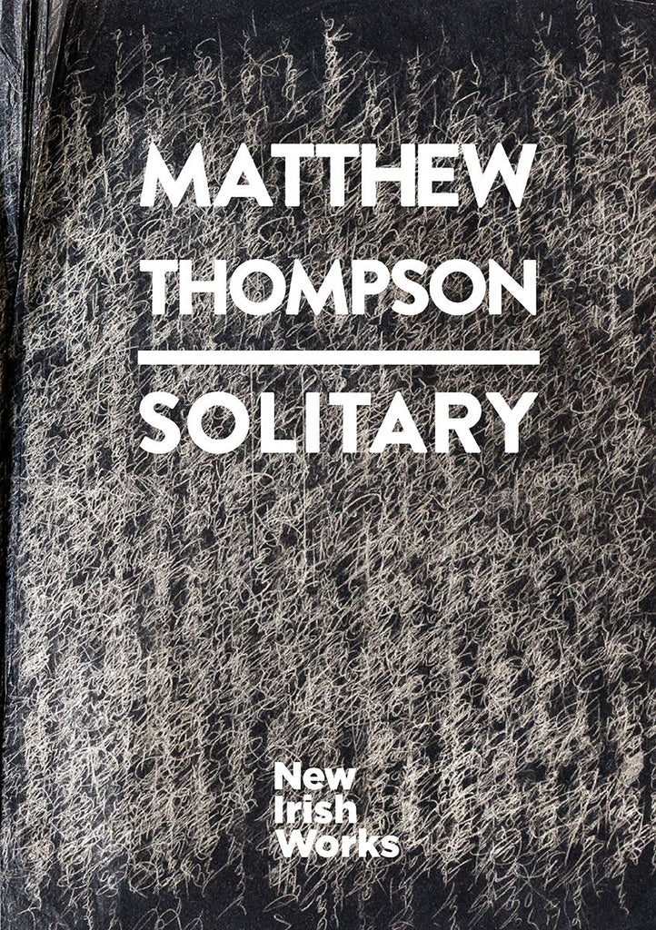 Solitary, Matthew Thompson - NEW IRISH WORKS - The Library Project