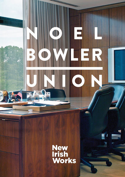 Union, Noel Bowler - NEW IRISH WORKS - The Library Project