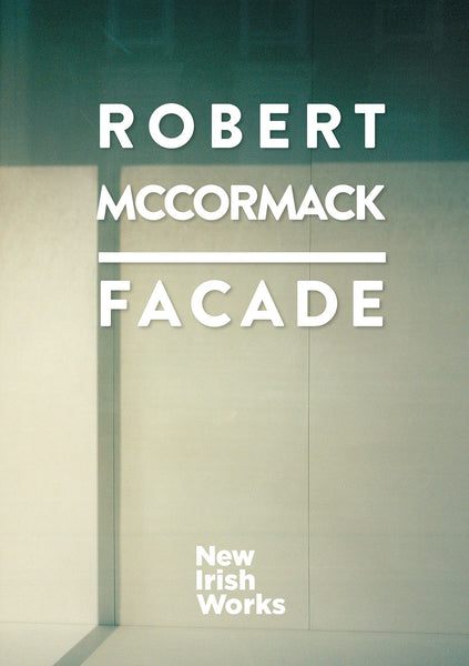 Facade, Robert McCormack – NEW IRISH WORKS - The Library Project