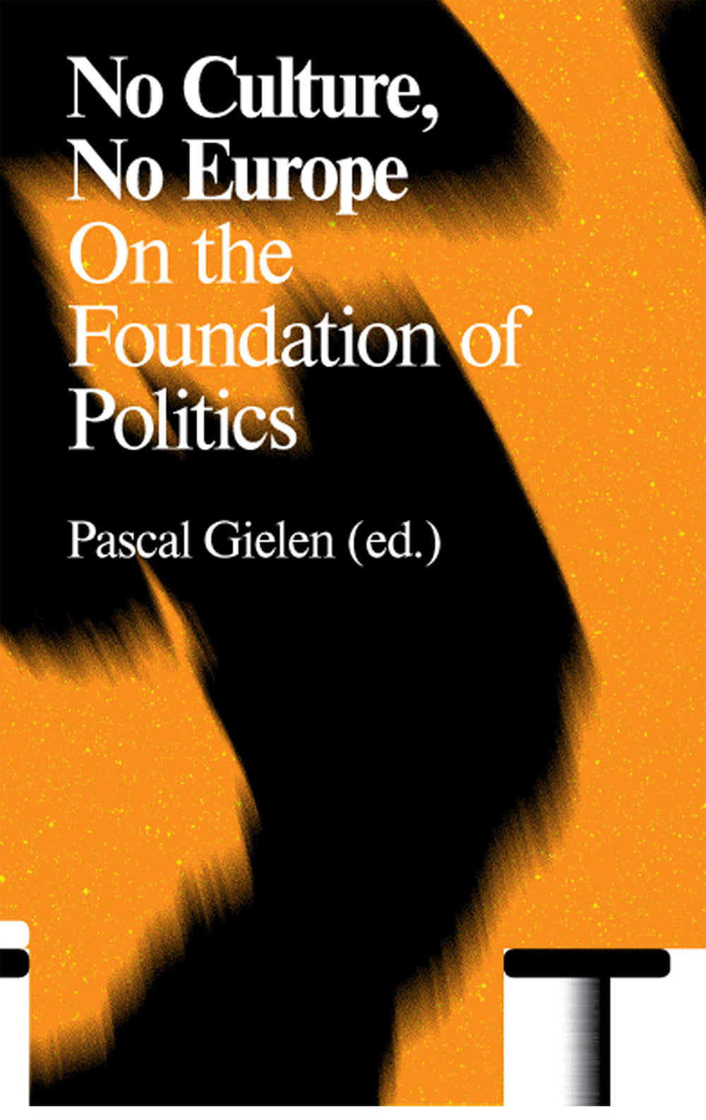 No Culture, No Europe: On The Foundation Of Politics, Pascal Gielen (Ed.) - The Library Project