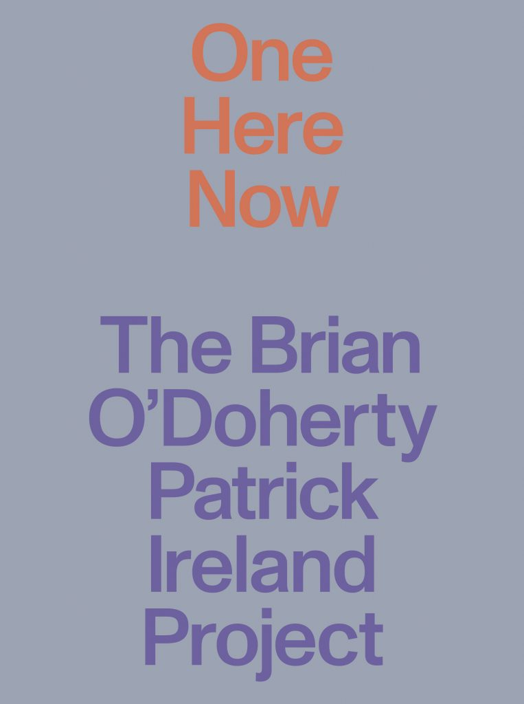 One Here Now: The Brian O'Doherty / Patrick Ireland Project