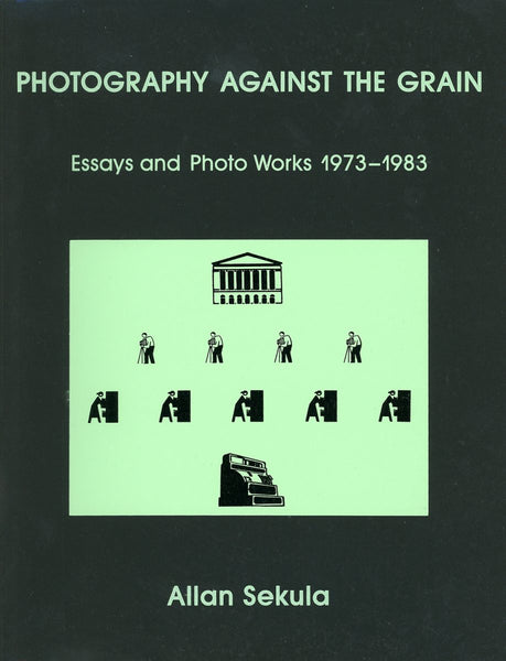 Photography Against the Grain, Allan Sekula