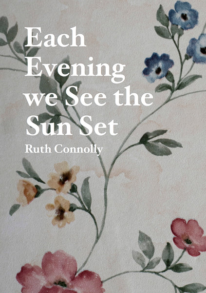 Each Evening We See the Sun Set, Ruth Connolly