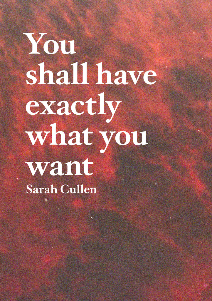 You Shall Have Exactly What You Want, Sarah Cullen - The Library Project
