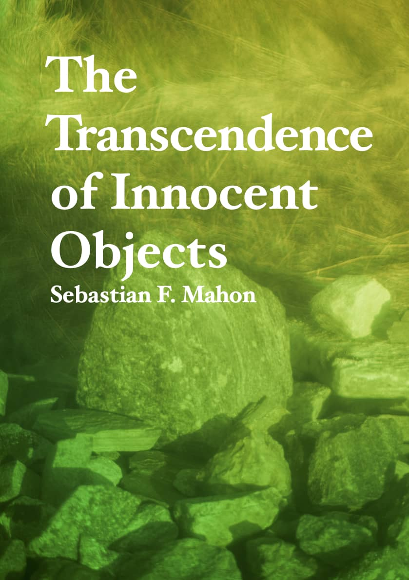 The Transcendence of Innocent Objects, Sebastian F Mahon