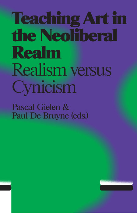 Teaching Art in the Neoliberal Realm: Realism versus Cynicism, P. Gielen & P. de Bruyne (Eds.) - The Library Project