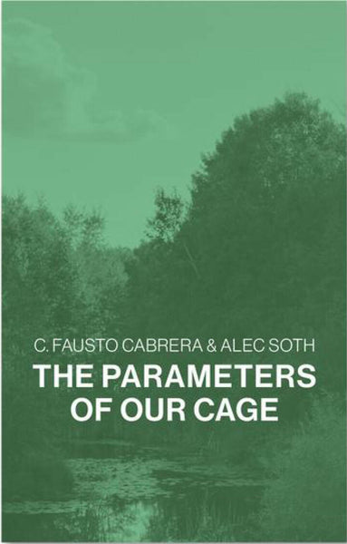 The Parameters of our Cage, C. Fausto Cabrera and Alec Soth