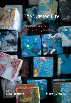 The Wasted City: Approaches to Circular City Making