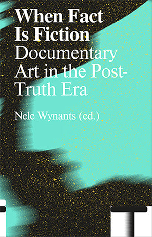 When Fact is Fiction, Nele Wynants (Ed.)