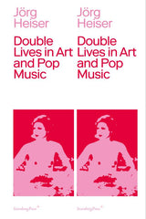Double Lives in Art and Pop Music, Jorg Heiser - The Library Project
