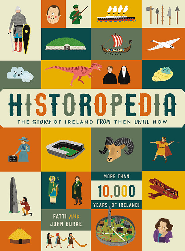 Historopedia - The Story of Ireland From Then Until Now, John and Fatti Burke