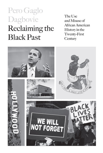 Reclaiming the Black Past,  Pero G. Dagbovie