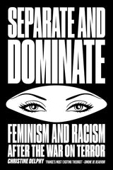 Separate and Dominate: Feminism and Racism after the War on Terror, Christine Delphy