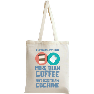 I Need Something More Than Coffee Tote Bag